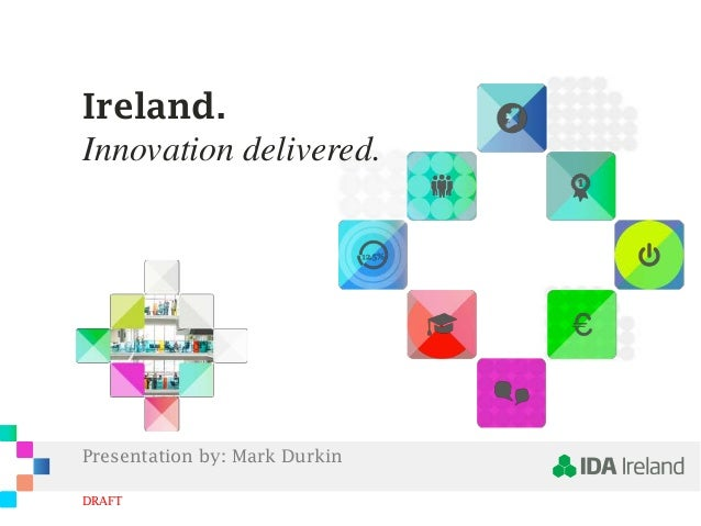 Ireland. Ireland. Innovation delivered. Innovation delivered.  Presentation by: Mark Durkin DRAFT