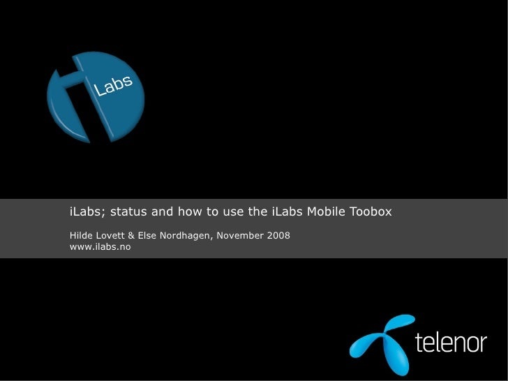 iLabs; status and how to use the iLabs Mobile Toobox Hilde Lovett & Else Nordhagen, November 2008 www.ilabs.no