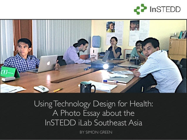 UsingTechnology Design for Health: A Photo Essay about the InSTEDD iLab Southeast Asia BY SIMON GREEN