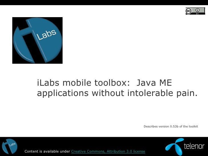 iLabs mobile toolbox:  Java ME applications without intolerable pain. Content is available under  Creative Commons, Attrib...