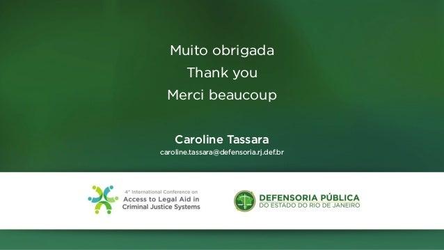 Muito obrigada Thank you Merci beaucoup Caroline Tassara caroline.tassara@defensoria.rj.def.br