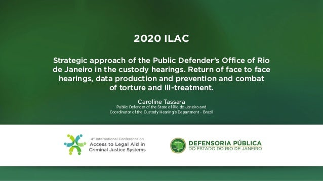 2020 ILAC Strategic approach of the Public Defender's Office of Rio de Janeiro in the custody hearings. Return of face to ...