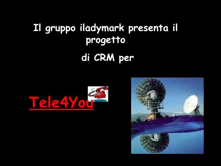 Il gruppo iladymark presenta il progetto di CRM per Tele4You
