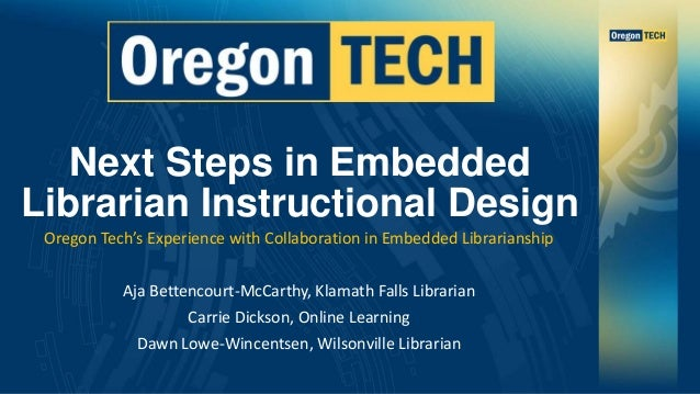 Next Steps in Embedded Librarian Instructional Design Oregon Tech's Experience with Collaboration in Embedded Librarianshi...