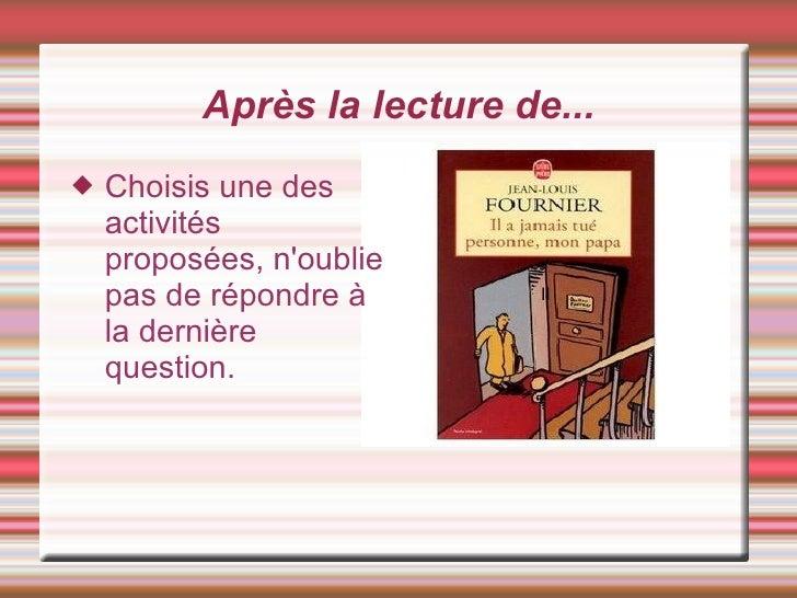Après la lecture de... Il <ul><li>Choisis une des activités proposées, n'oublie pas de répondre à la dernière question. </...