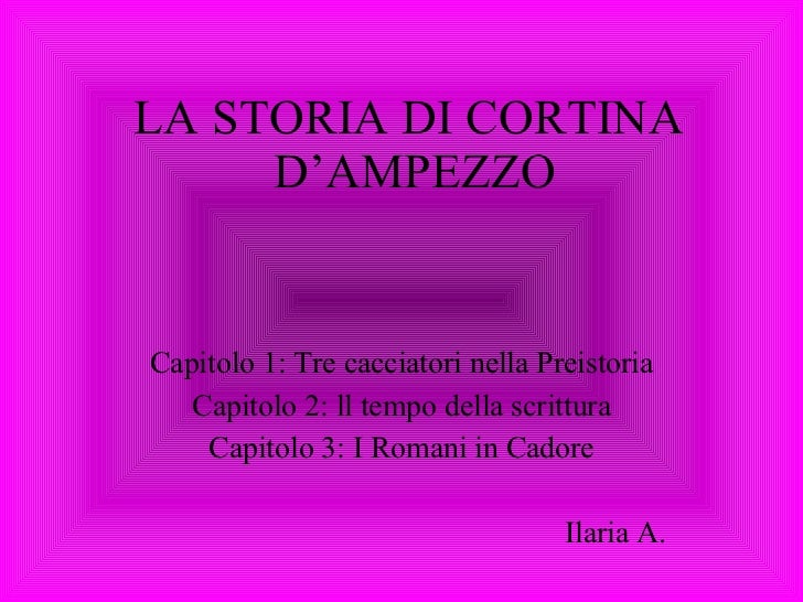 LA STORIA DI CORTINA  D'AMPEZZO Capitolo 1: Tre cacciatori nella Preistoria Capitolo 2: ll tempo della scrittura Capitolo ...