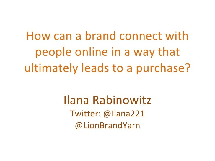 How can a brand connect with people online in a way that ultimately leads to a purchase? Ilana Rabinowitz Twitter: @Ilana2...
