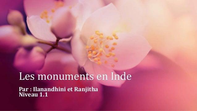 Les monuments en Inde Par : Ilanandhini et Ranjitha Niveau 1.1
