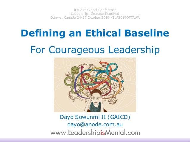 ILA 21st Global Conference Leadership: Courage Required Ottawa, Canada 24-27 October 2019 #ILA2019OTTAWA Dayo Sowunmi II (...