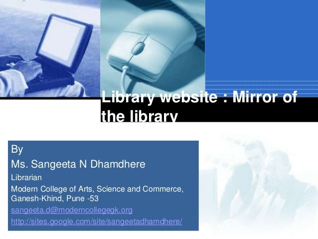 Library website : Mirror of the library By Ms. Sangeeta N Dhamdhere Librarian Modern College of Arts, Science and Commerce...