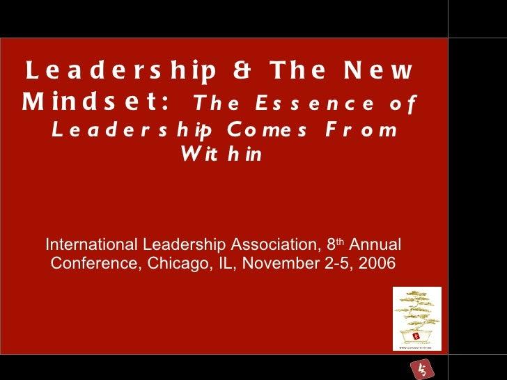 Leadership & The New Mindset:  The Essence of Leadership Comes From Within <ul><li>International Leadership Association, 8...