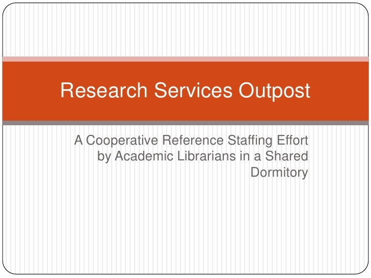 A Cooperative Reference Staffing Effort by Academic Librarians in a Shared Dormitory<br />Research Services Outpost<br />