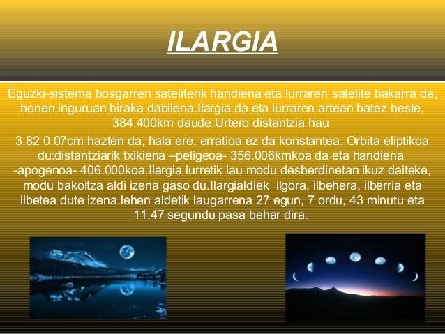 ILARGIA Eguzki-sistema bosgarren sateliterik handiena eta lurraren satelite bakarra da, honen inguruan biraka dabilena.Ila...