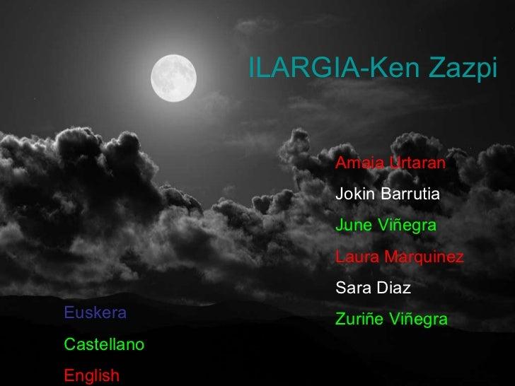 ILARGIA- Ken   Zazpi Amaia Urtaran  Jokin Barrutia June Viñegra Laura Marquinez Sara Diaz Zuriñe Viñegra Euskera Castellan...
