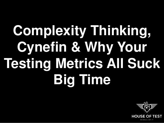 Complexity Thinking, Cynefin & Why Your Testing Metrics All Suck Big Time