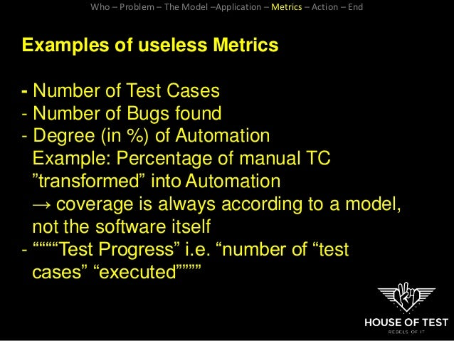 Examples of useless Metrics - Number of Test Cases - Number of Bugs found - Degree (in %) of Automation Example: Percentag...