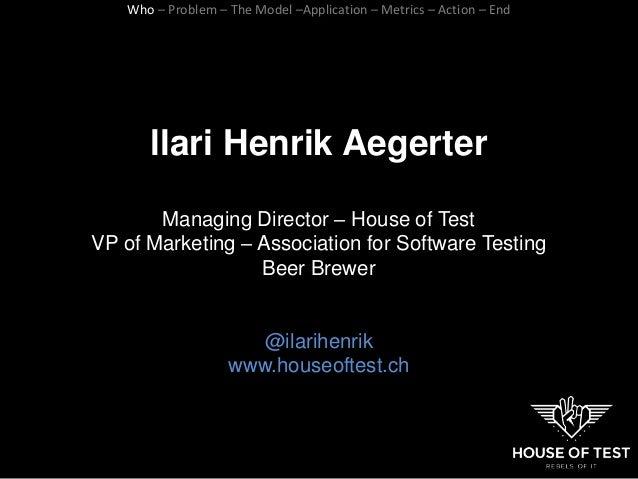 llari Henrik Aegerter Managing Director – House of Test VP of Marketing – Association for Software Testing Beer Brewer @il...