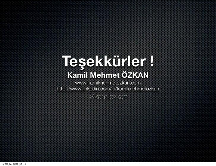 Teşekkürler !                           Kamil Mehmet ÖZKAN                               www.kamilmehmetozkan.com         ...