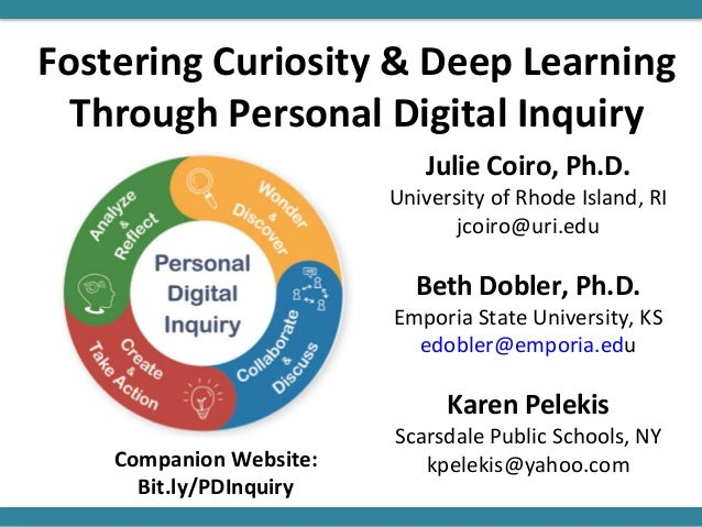 Fostering Curiosity & Deep Learning Through Personal Digital Inquiry Julie Coiro, Ph.D. University of Rhode Island, RI jco...