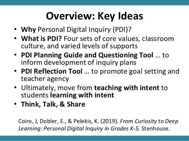 Overview: Key Ideas • Why Personal Digital Inquiry (PDI)? • What is PDI? Four sets of core values, classroom culture, and ...