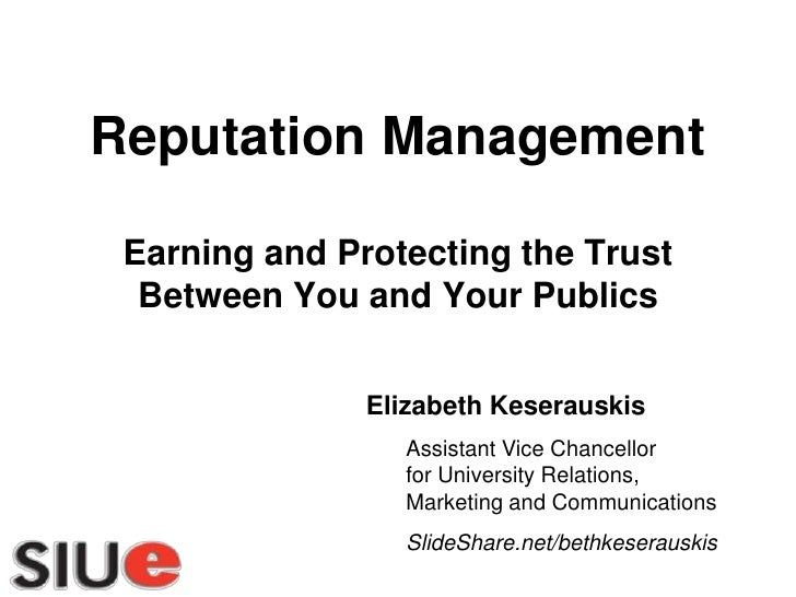 Reputation Management Earning and Protecting the Trust  Between You and Your Publics               Elizabeth Keserauskis  ...