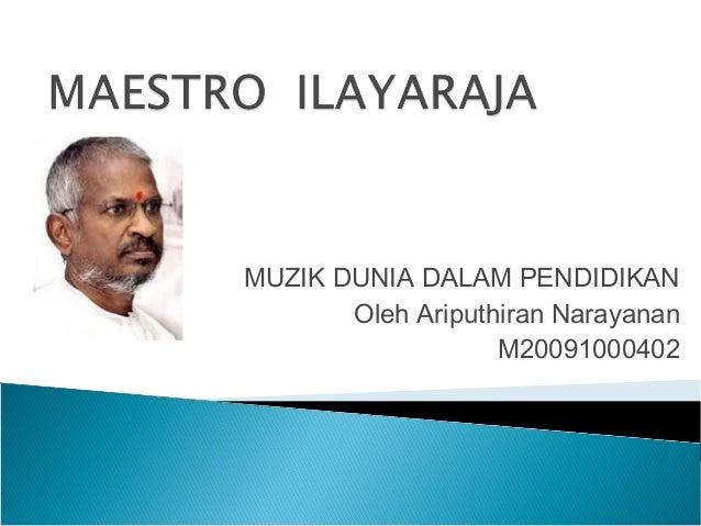 MUZIK DUNIA DALAM PENDIDIKANOleh Ariputhiran NarayananM20091000402