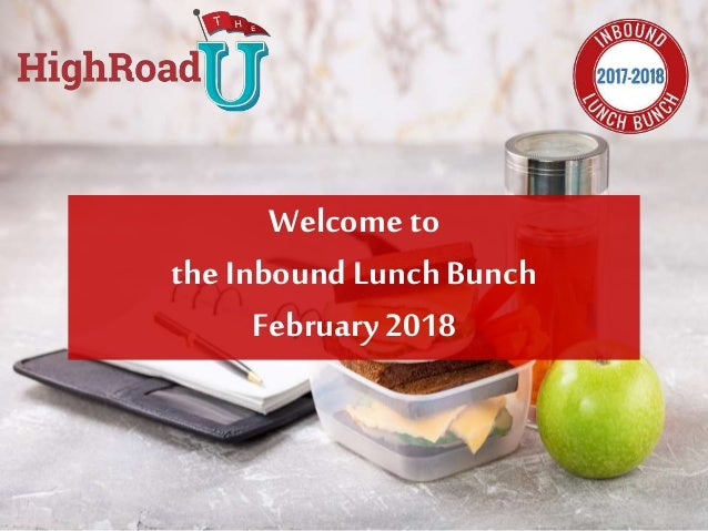Welcome to the Inbound Lunch Bunch February2018