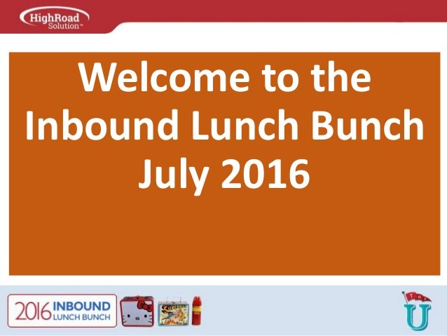Welcome to the Inbound Lunch Bunch July 2016
