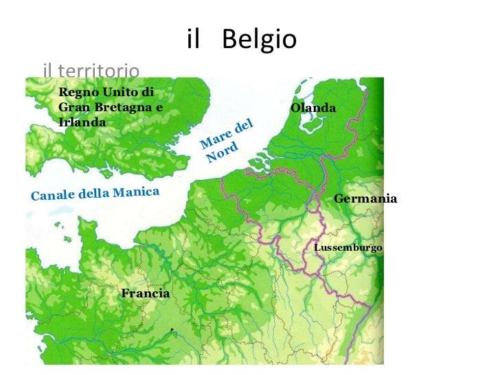 il  Belgio  il territorio Regno Unito di Gran Bretagna e Irlanda Francia  Olanda Lussemburgo Germania Mare del Nord Canale...