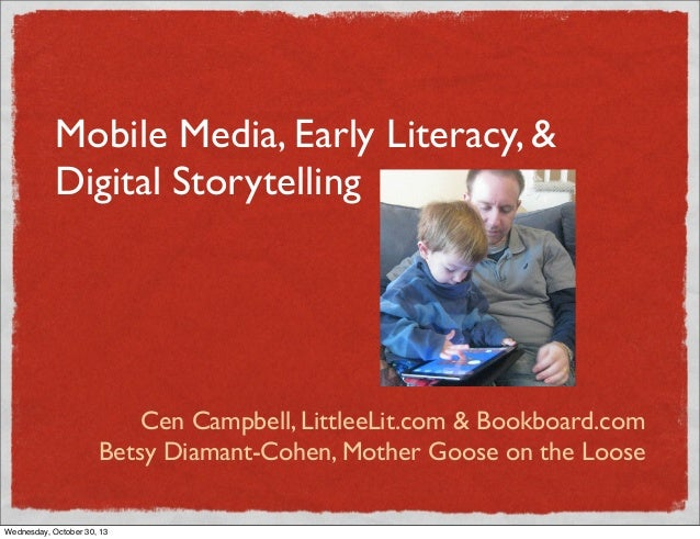 Mobile Media, Early Literacy, & Digital Storytelling  Cen Campbell, LittleeLit.com & Bookboard.com Betsy Diamant-Cohen, Mo...