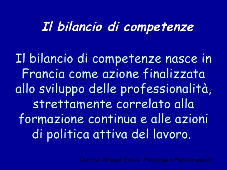 Il bilancio di competenzeIl bilancio di competenze nasce in Francia come azione finalizzataallo sviluppo delle professiona...