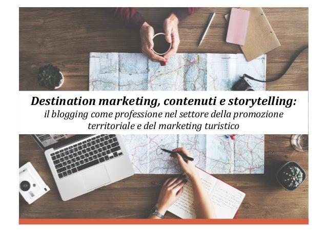 Destinationmarketing,contenutiestorytelling: ilbloggingcomeprofessionenelsettoredellapromozione territoriale...