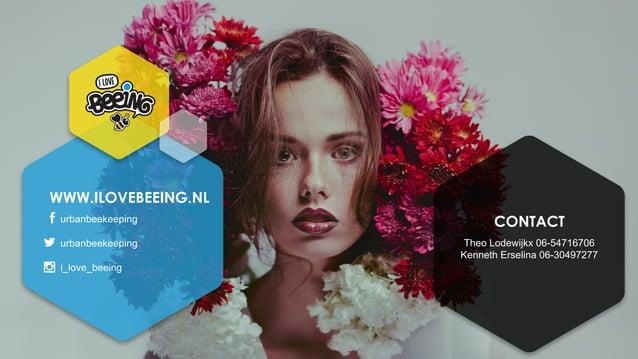 WWW.ILOVEBEEING.NL urbanbeekeeping urbanbeekeeping i_love_beeing CONTACT Theo Lodewijkx 06-54716706 Kenneth Erselina 06-30...