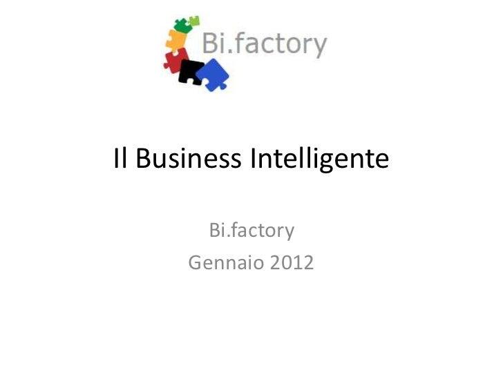 Il Business Intelligente        Bi.factory      Gennaio 2012