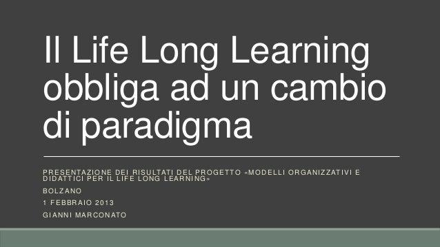 Il Life Long Learningobbliga ad un cambiodi paradigmaP R E S E N TA Z I O N E D E I R I S U LTAT I D E L P R O G E T T O «...