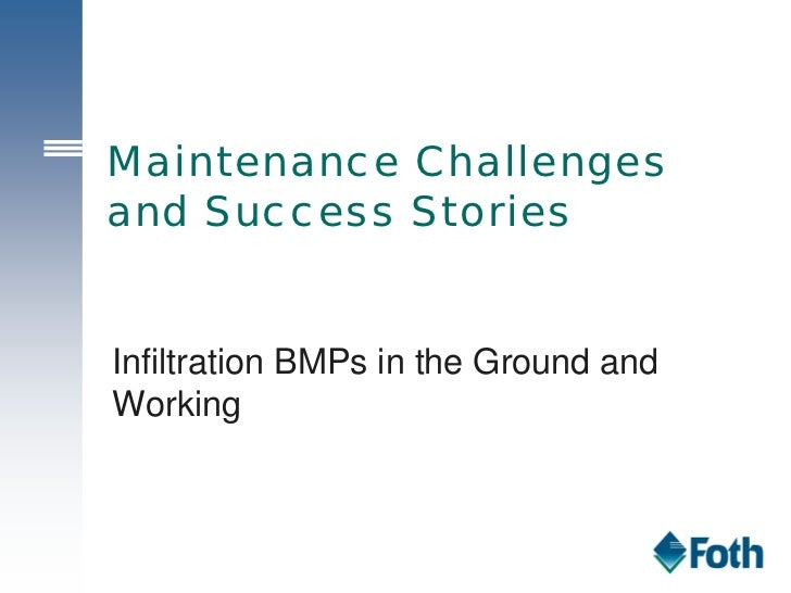 Maintenance Challengesand Success StoriesInfiltration BMPs in the Ground andWorking