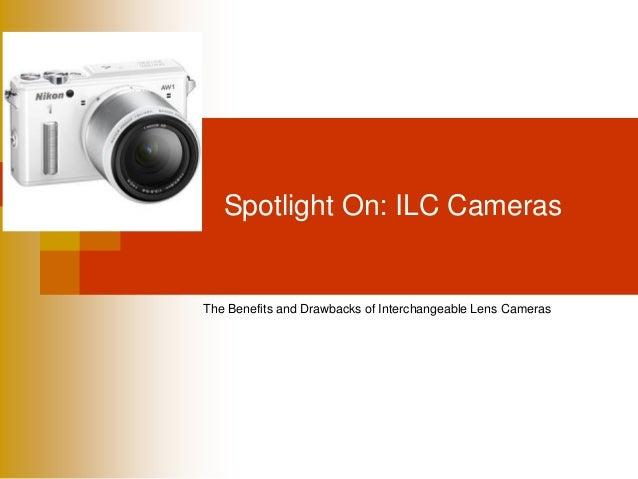 Spotlight On: ILC Cameras  The Benefits and Drawbacks of Interchangeable Lens Cameras