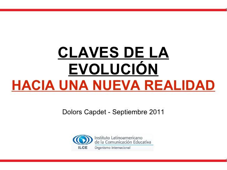 CLAVES DE LA EVOLUCIÓN HACIA UNA NUEVA REALIDAD Dolors Capdet - Septiembre 2011