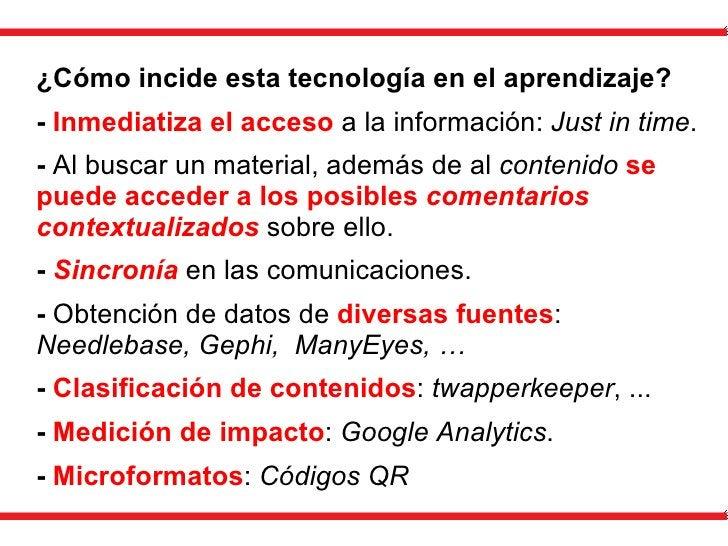 ¿Cómo incide esta tecnología en el aprendizaje? -  Inmediatiza el acceso  a la información:  Just in time . -  Al buscar u...