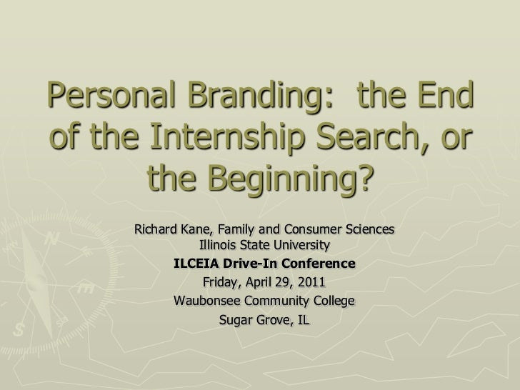 Personal Branding: the End of the Internship Search, or the Beginning? <br />Richard Kane, Family and Consumer Sciences<b...