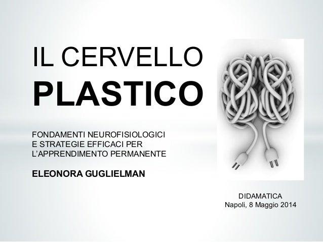 FONDAMENTI NEUROFISIOLOGICI E STRATEGIE EFFICACI PER L'APPRENDIMENTO PERMANENTE ELEONORA GUGLIELMAN DIDAMATICA Napoli, 8 M...