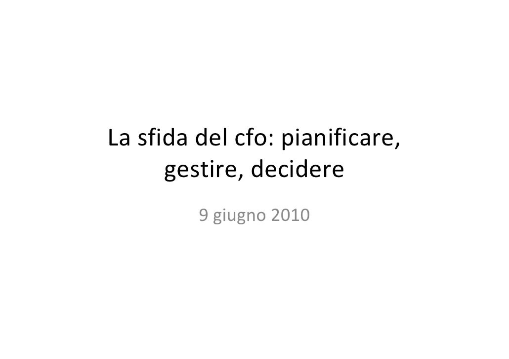 Lasfidadelcfo:pianificare,       gestire,decidere          9giugno2010