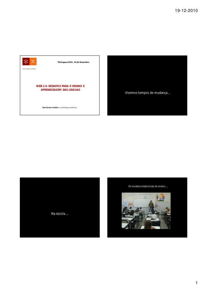 19-12-2010                       TICLínguas 2010 , 10 de DezembroWEB 2.0: DESAFIOS PARA O ENSINO E  APRENDIZAGEM DAS LÍNGU...