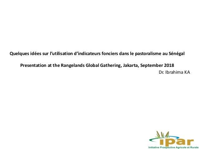 Quelques idées sur l'utilisation d'indicateurs fonciers dans le pastoralisme au Sénégal Presentation at the Rangelands Glo...