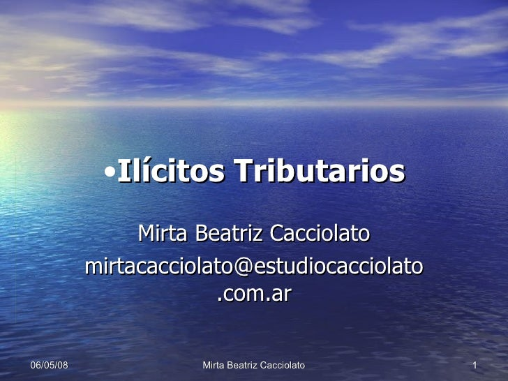 <ul><li>Ilícitos Tributarios </li></ul>Mirta Beatriz Cacciolato [email_address]