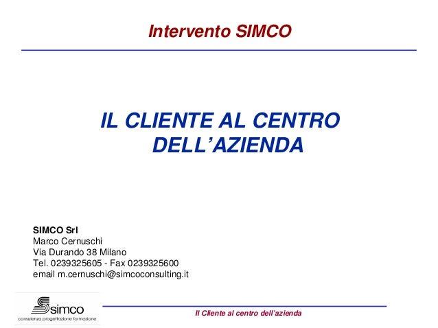 Intervento SIMCO               IL CLIENTE AL CENTRO                    DELL'AZIENDASIMCO SrlMarco CernuschiVia Durando 38 ...