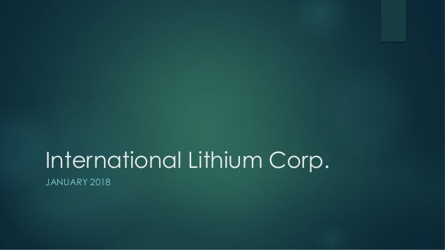 International Lithium Corp. JANUARY 2018