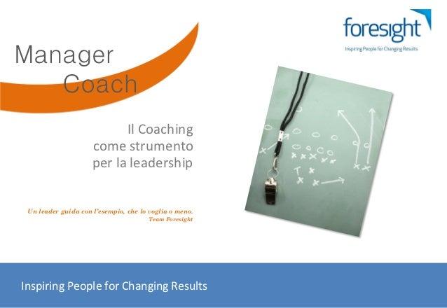 Manager   Coach                           Il Coaching                     come strumento                     per la leader...