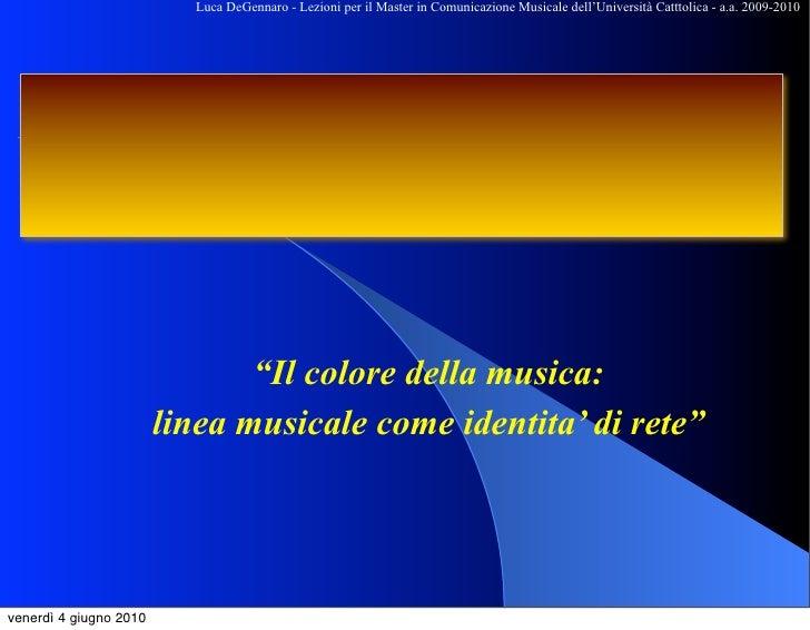 Luca DeGennaro - Lezioni per il Master in Comunicazione Musicale dell'Università Catttolica - a.a. 2009-2010              ...