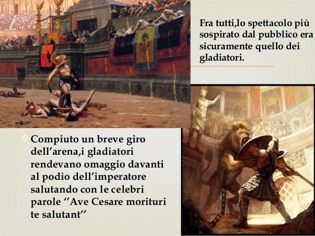   Fra tutti,lo spettacolo più sospirato dal pubblico era sicuramente quello dei gladiatori. Compiuto un breve giro dell...